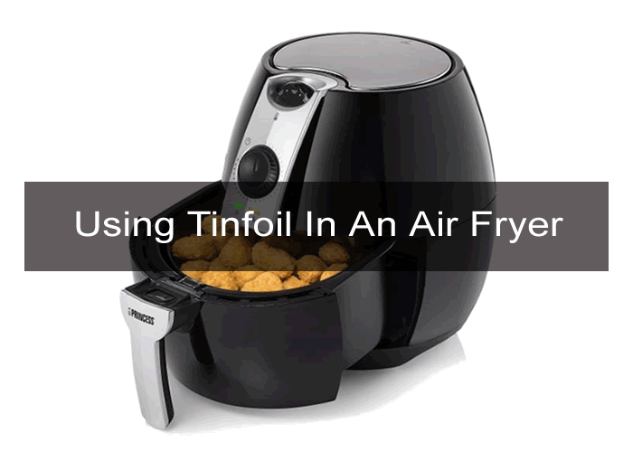 Can you put tinfoil in an Air Fryer